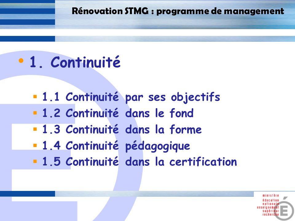 E 3 Rénovation STMG : programme de management 1. Continuité 1.1 Continuité par ses objectifs 1.2 Continuité dans le fond 1.3 Continuité dans la forme