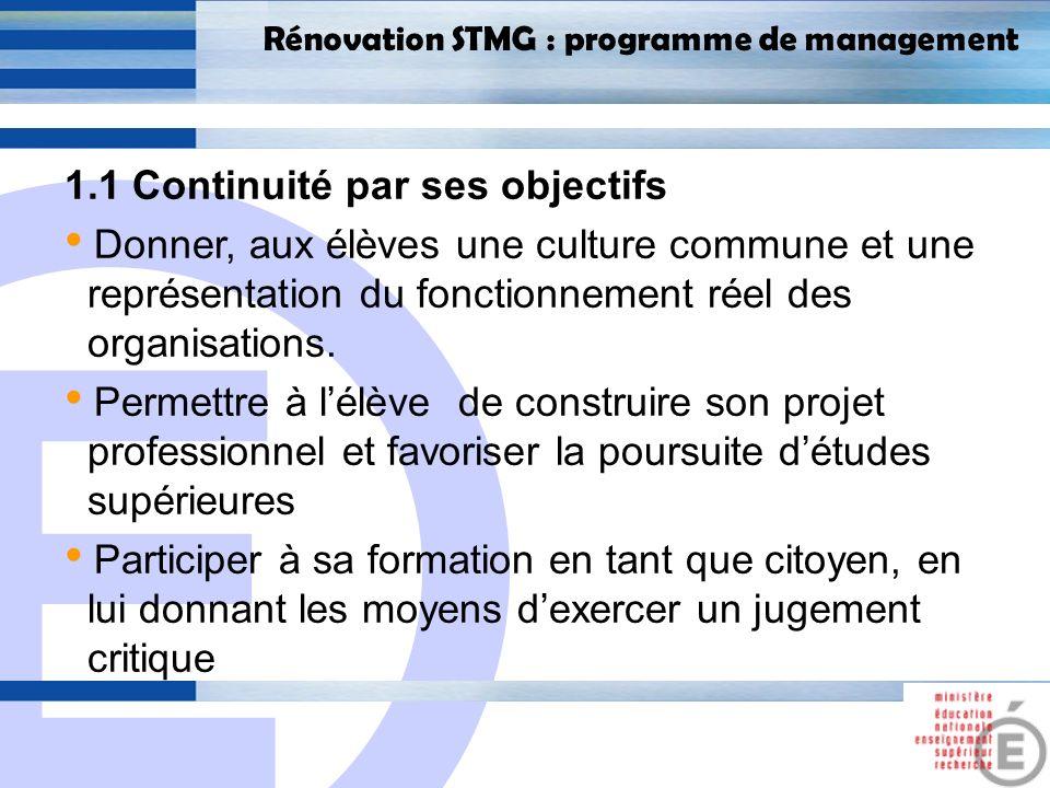E 5 Rénovation STMG : programme de management 1.1 Continuité par ses objectifs Apporter un certain nombre de connaissances managériales qui seront mobilisées également dans les sciences de gestion.