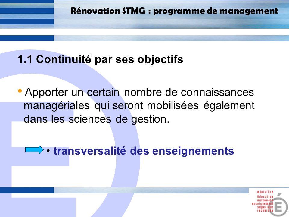 E 5 Rénovation STMG : programme de management 1.1 Continuité par ses objectifs Apporter un certain nombre de connaissances managériales qui seront mob