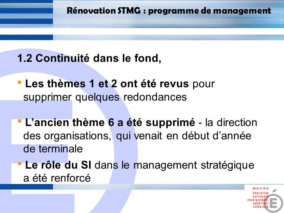 E 7 Rénovation STMG : programme de management 1.2 Continuité dans le fond, Les thèmes 1 et 2 ont été revus pour supprimer quelques redondances Lancien