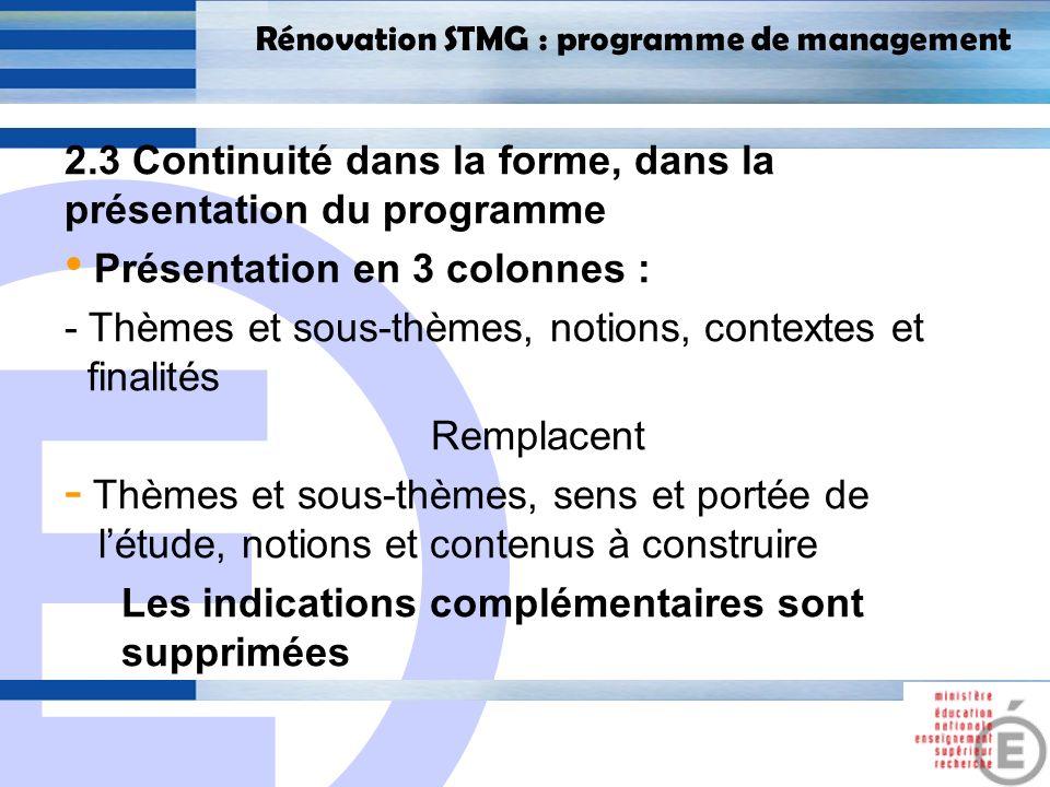 E 9 Rénovation STMG : programme de management 2.3 Continuité dans la forme, dans la présentation du programme Présentation en 3 colonnes : - Thèmes et