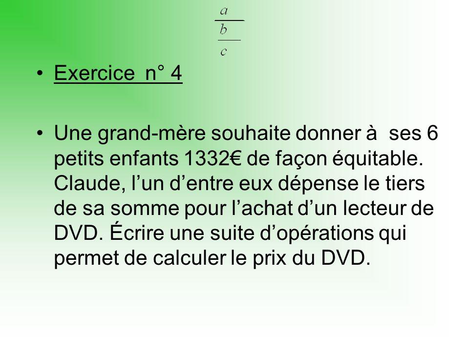 Exercice n° 4 Une grand-mère souhaite donner à ses 6 petits enfants 1332 de façon équitable.
