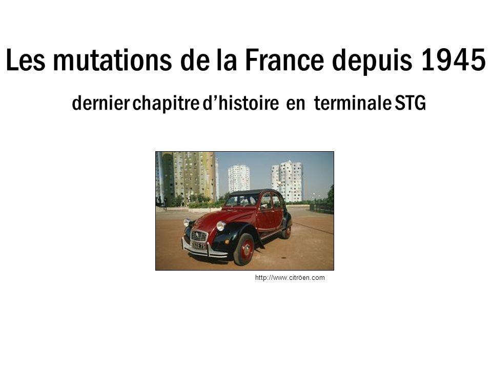 Les mutations de la France depuis 1945 dernier chapitre dhistoire en terminale STG http://www.citröen.com