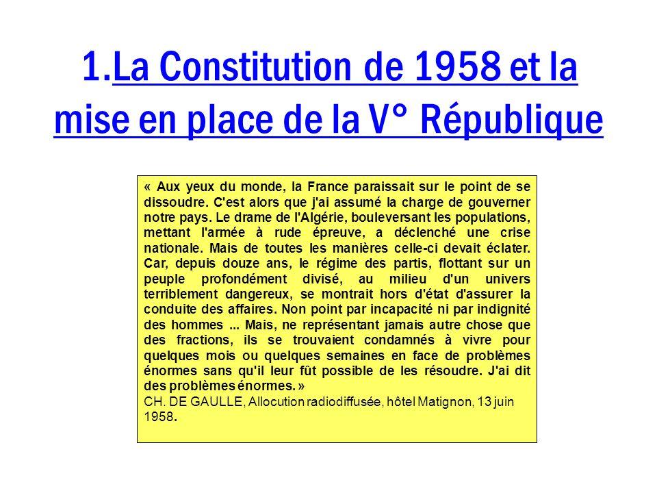 1.La Constitution de 1958 et la mise en place de la V° République « Aux yeux du monde, la France paraissait sur le point de se dissoudre. C'est alors