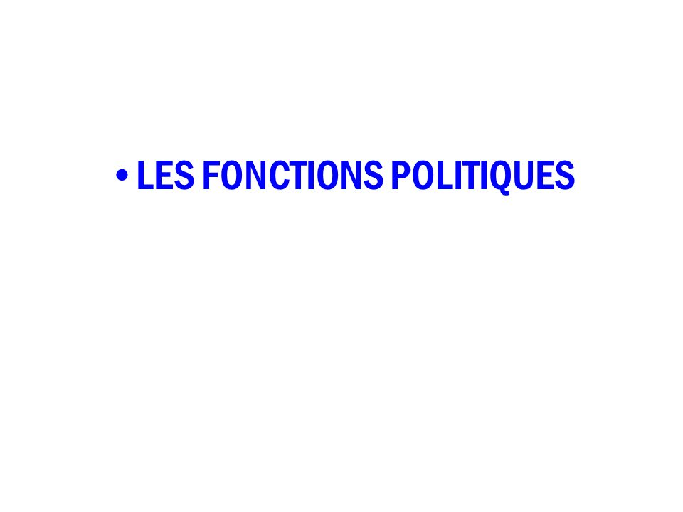 LES FONCTIONS POLITIQUES