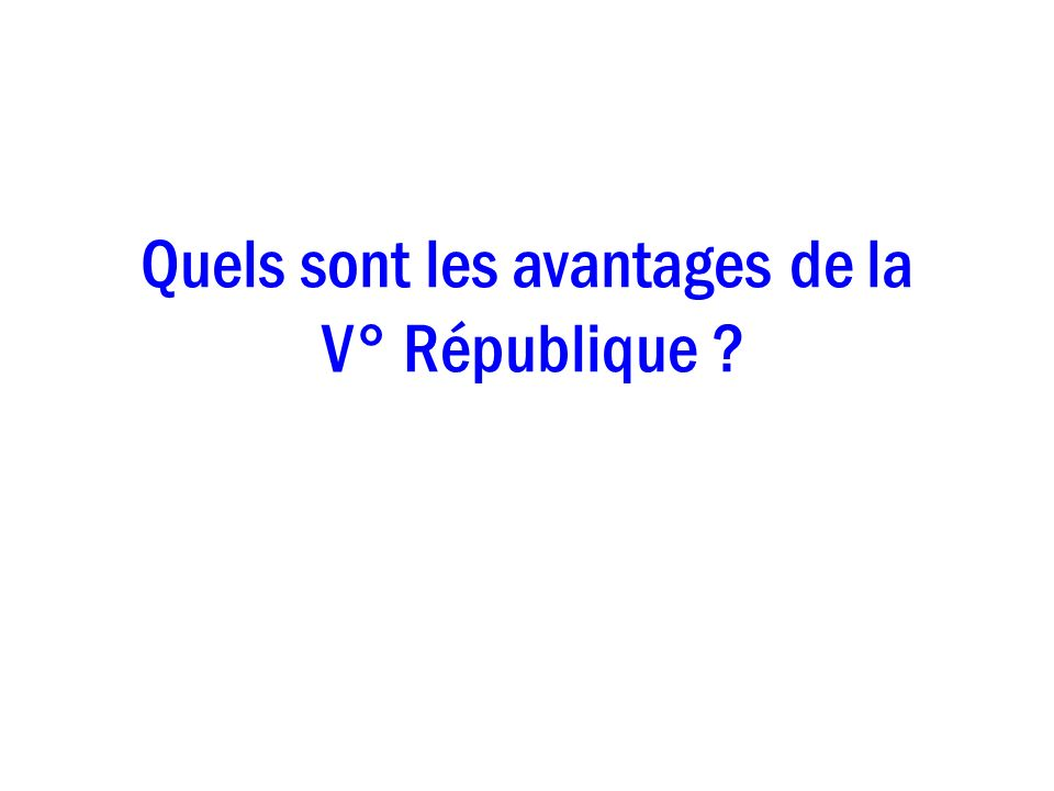 Quels sont les avantages de la V° République ?