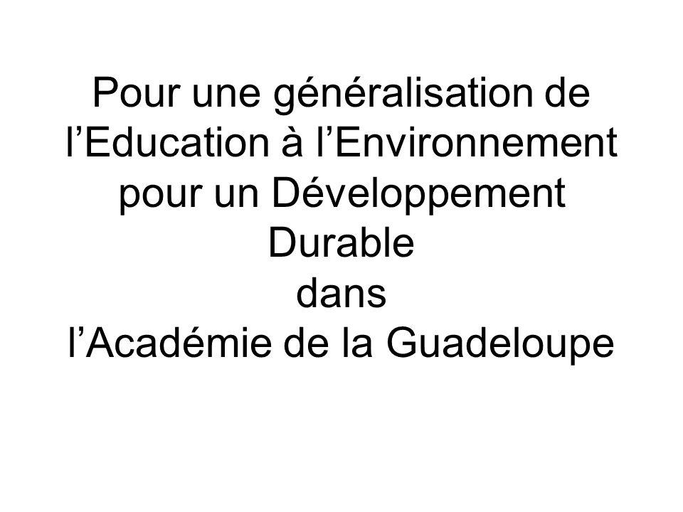 Pour une généralisation de lEducation à lEnvironnement pour un Développement Durable dans lAcadémie de la Guadeloupe