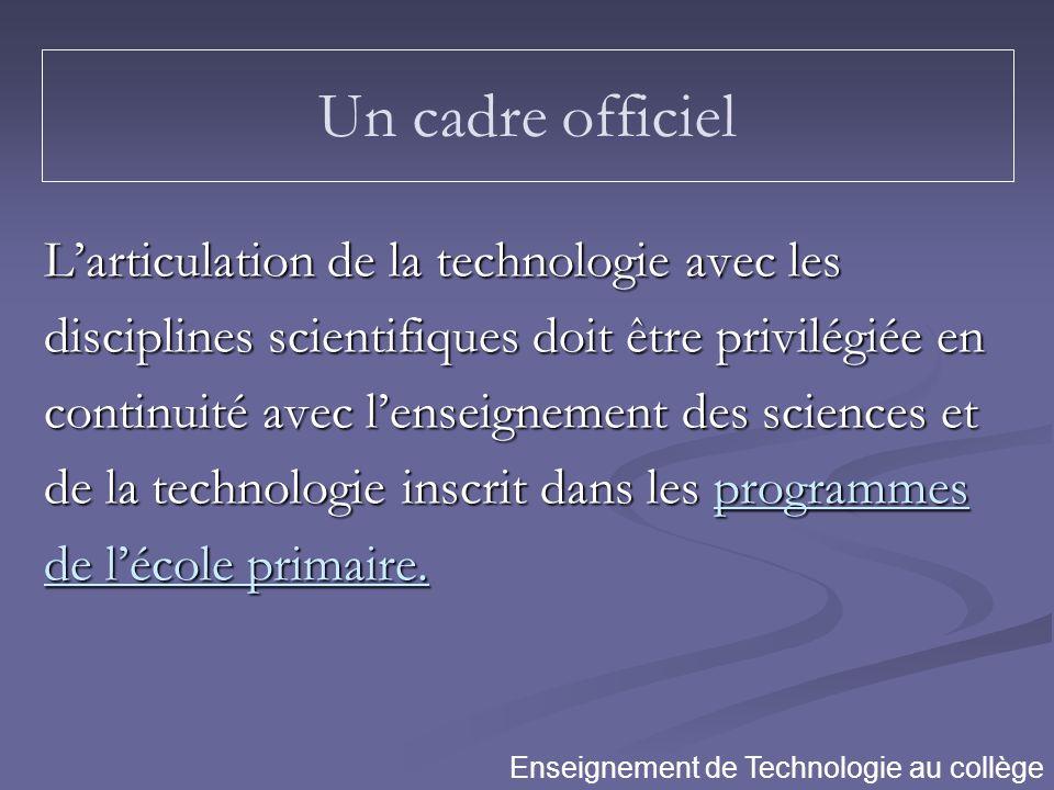 Larticulation de la technologie avec les disciplines scientifiques doit être privilégiée en continuité avec lenseignement des sciences et de la techno
