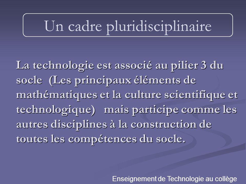 La technologie est associé au pilier 3 du socle (Les principaux éléments de mathématiques et la culture scientifique et technologique) mais participe