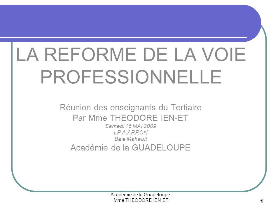 Académie de la Guadeloupe Mme THEODORE IEN-ET 1 LA REFORME DE LA VOIE PROFESSIONNELLE Réunion des enseignants du Tertiaire Par Mme THEODORE IEN-ET Sam