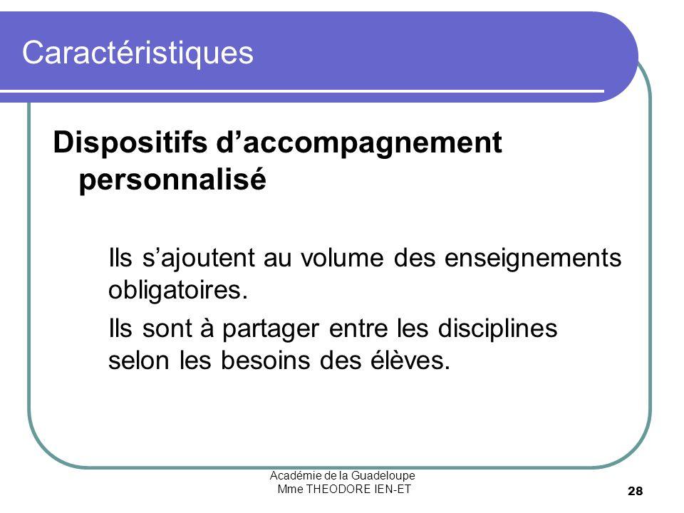 Académie de la Guadeloupe Mme THEODORE IEN-ET 28 Caractéristiques Dispositifs daccompagnement personnalisé Ils sajoutent au volume des enseignements obligatoires.
