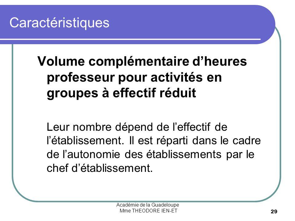 Académie de la Guadeloupe Mme THEODORE IEN-ET 29 Caractéristiques Volume complémentaire dheures professeur pour activités en groupes à effectif réduit Leur nombre dépend de leffectif de létablissement.