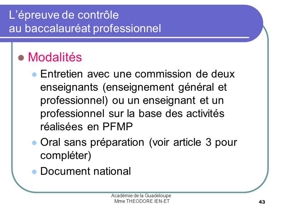 Académie de la Guadeloupe Mme THEODORE IEN-ET 43 Lépreuve de contrôle au baccalauréat professionnel Modalités Entretien avec une commission de deux en