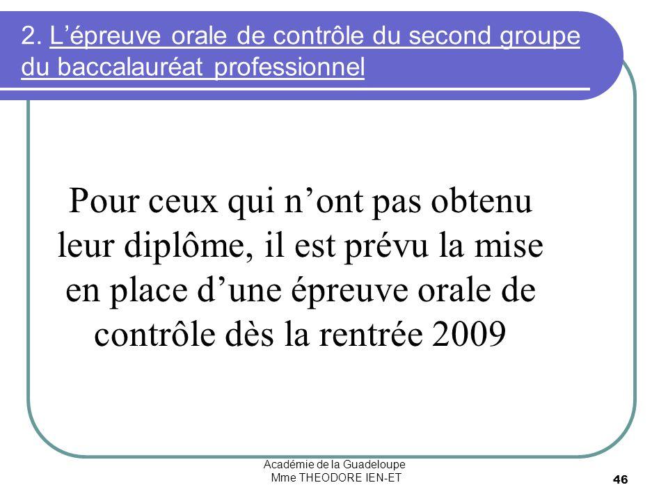 Académie de la Guadeloupe Mme THEODORE IEN-ET 46 2. Lépreuve orale de contrôle du second groupe du baccalauréat professionnel Pour ceux qui nont pas o