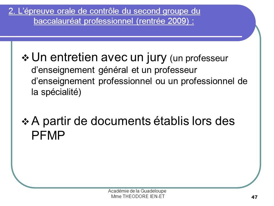 Académie de la Guadeloupe Mme THEODORE IEN-ET 47 2. Lépreuve orale de contrôle du second groupe du baccalauréat professionnel (rentrée 2009) : Un entr