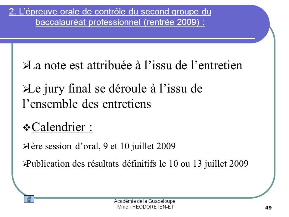 Académie de la Guadeloupe Mme THEODORE IEN-ET 49 2. Lépreuve orale de contrôle du second groupe du baccalauréat professionnel (rentrée 2009) : La note