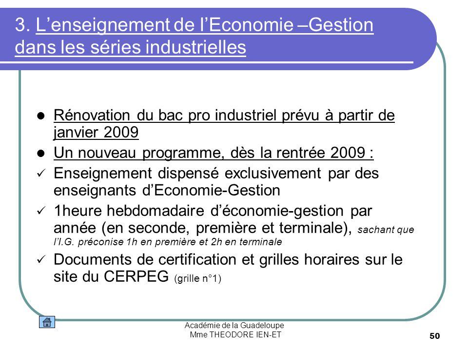 Académie de la Guadeloupe Mme THEODORE IEN-ET 50 3. Lenseignement de lEconomie –Gestion dans les séries industrielles Rénovation du bac pro industriel