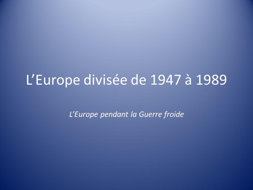 LEurope divisée de 1947 à 1989 LEurope pendant la Guerre froide
