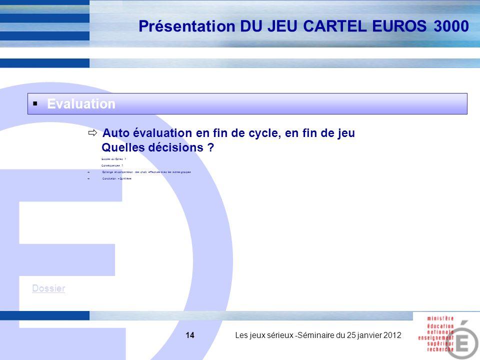 E 14 14 Les jeux sérieux -Séminaire du 25 janvier 2012 Auto évaluation en fin de cycle, en fin de jeu Quelles décisions .