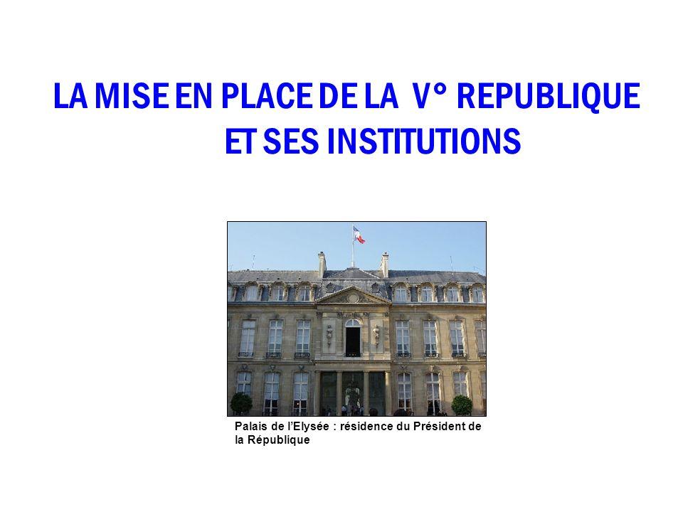LA MISE EN PLACE DE LA V° REPUBLIQUE ET SES INSTITUTIONS Palais de lElysée : résidence du Président de la République