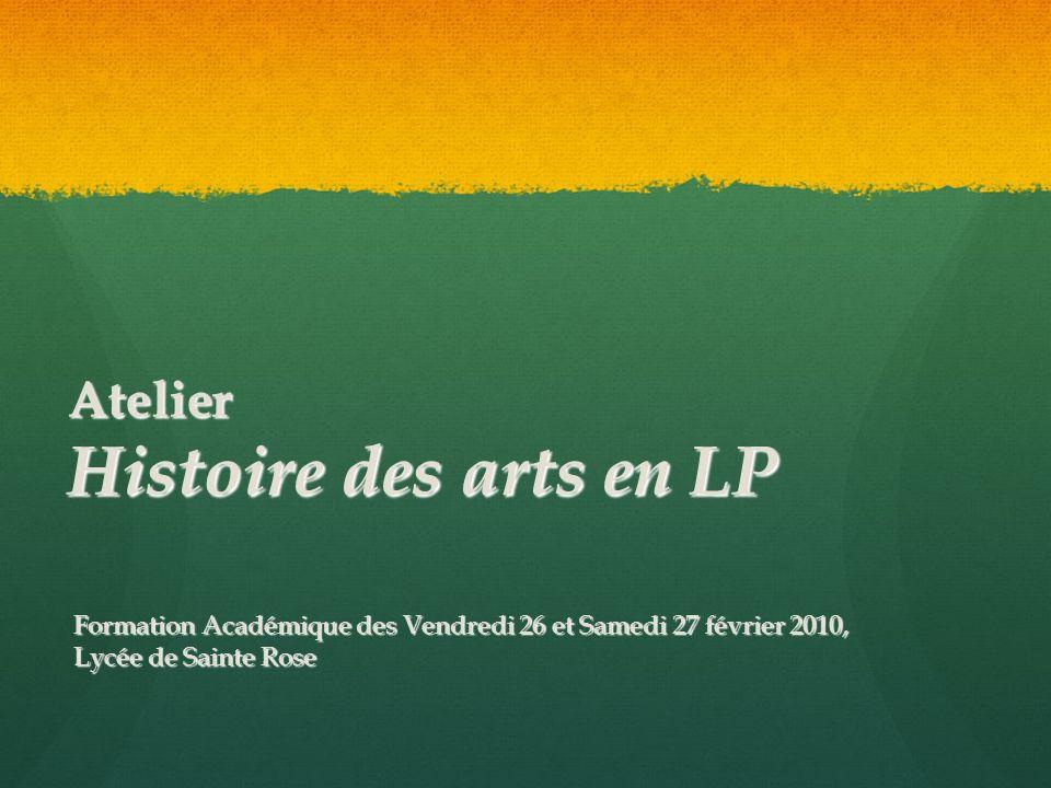 Atelier Histoire des arts en LP Atelier Histoire des arts en LP Formation Académique des Vendredi 26 et Samedi 27 février 2010, Formation Académique d
