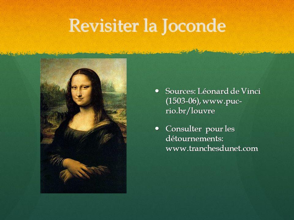 Revisiter la Joconde Sources: Léonard de Vinci (1503-06), www.puc- rio.br/louvre Sources: Léonard de Vinci (1503-06), www.puc- rio.br/louvre Consulter