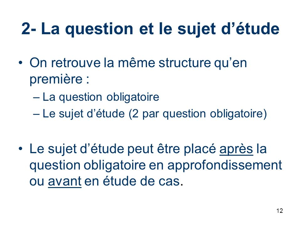 12 2- La question et le sujet détude On retrouve la même structure quen première : –La question obligatoire –Le sujet détude (2 par question obligatoi