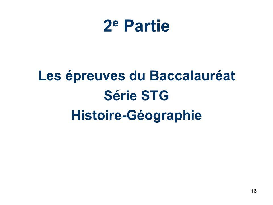 16 2 e Partie Les épreuves du Baccalauréat Série STG Histoire-Géographie