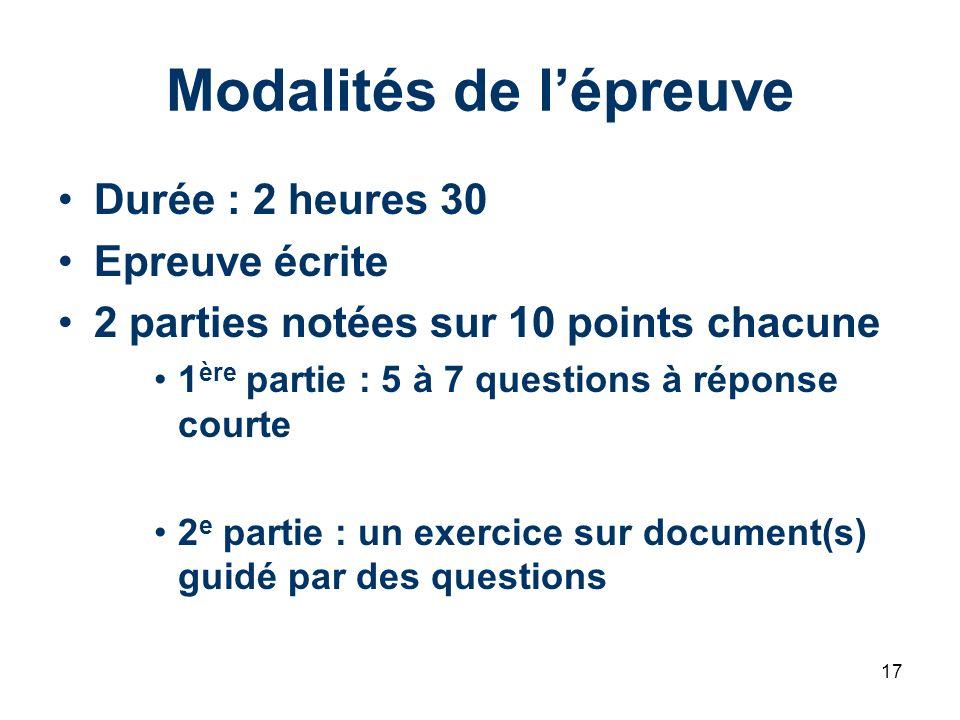 17 Modalités de lépreuve Durée : 2 heures 30 Epreuve écrite 2 parties notées sur 10 points chacune 1 ère partie : 5 à 7 questions à réponse courte 2 e