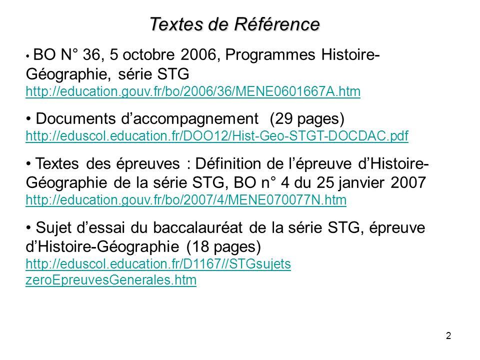 2 Textes de Référence BO N° 36, 5 octobre 2006, Programmes Histoire- Géographie, série STG http://education.gouv.fr/bo/2006/36/MENE0601667A.htm http:/