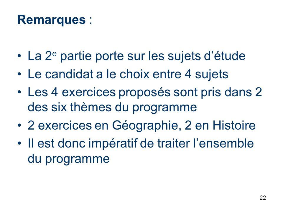 22 Remarques : La 2 e partie porte sur les sujets détude Le candidat a le choix entre 4 sujets Les 4 exercices proposés sont pris dans 2 des six thème