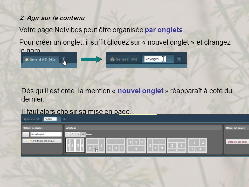 2. Agir sur le contenu Votre page Netvibes peut être organisée par onglets. Pour créer un onglet, il suffit cliquez sur « nouvel onglet » et changez l