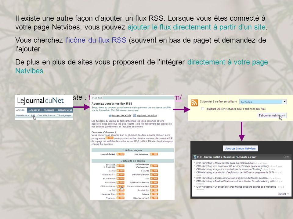 Il existe une autre façon dajouter un flux RSS. Lorsque vous êtes connecté à votre page Netvibes, vous pouvez ajouter le flux directement à partir dun