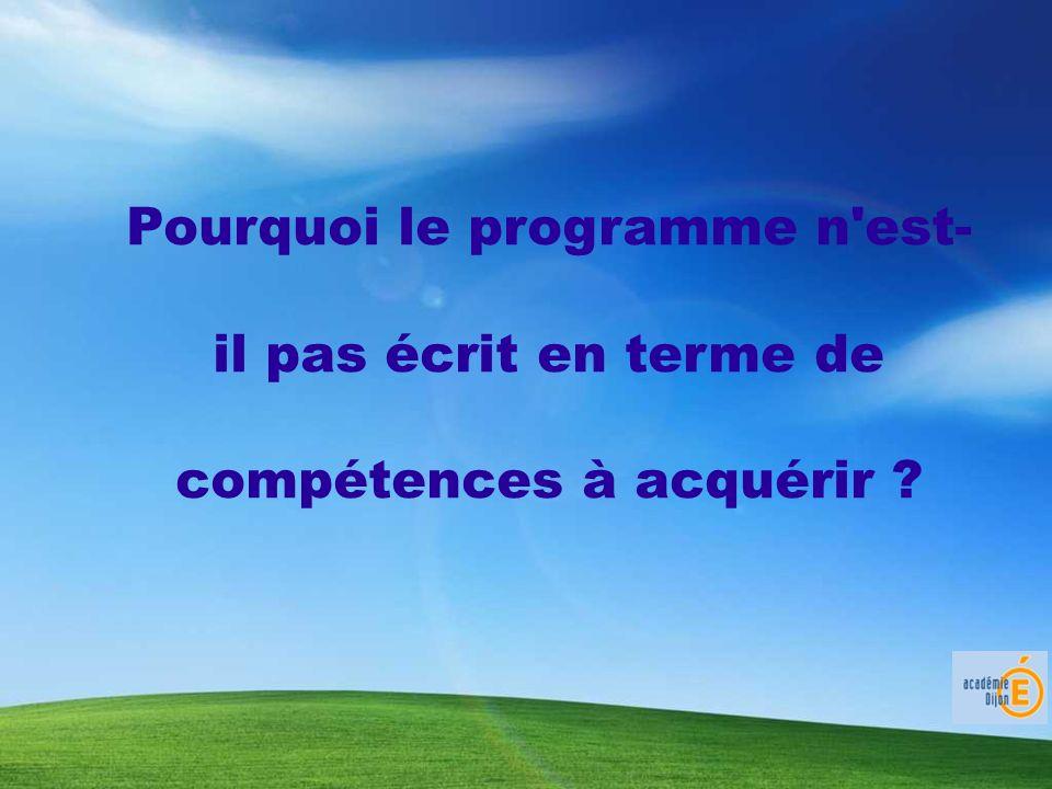 Pourquoi le programme n'est- il pas écrit en terme de compétences à acquérir ?