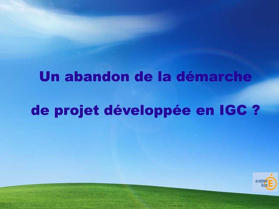Un abandon de la démarche de projet développée en IGC ?