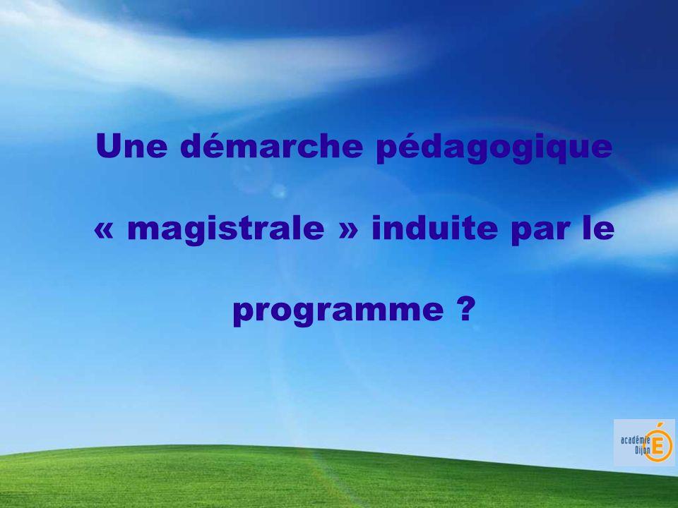 Une démarche pédagogique « magistrale » induite par le programme