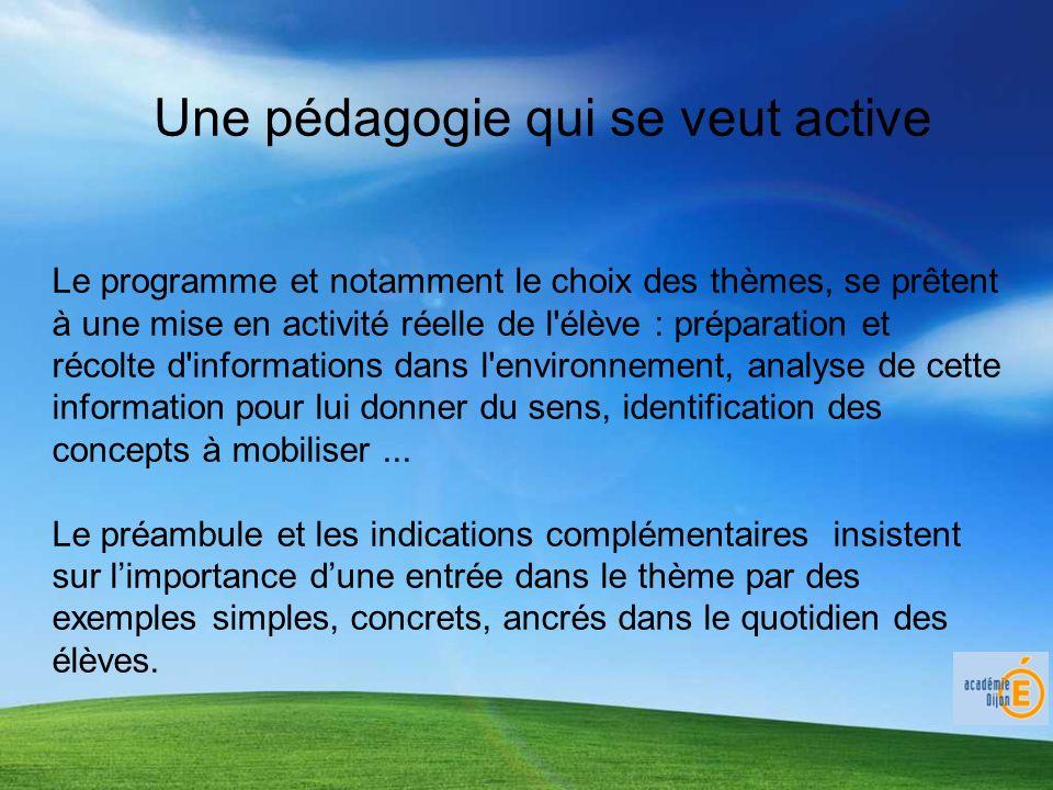 Une pédagogie qui se veut active Le programme et notamment le choix des thèmes, se prêtent à une mise en activité réelle de l'élève : préparation et r