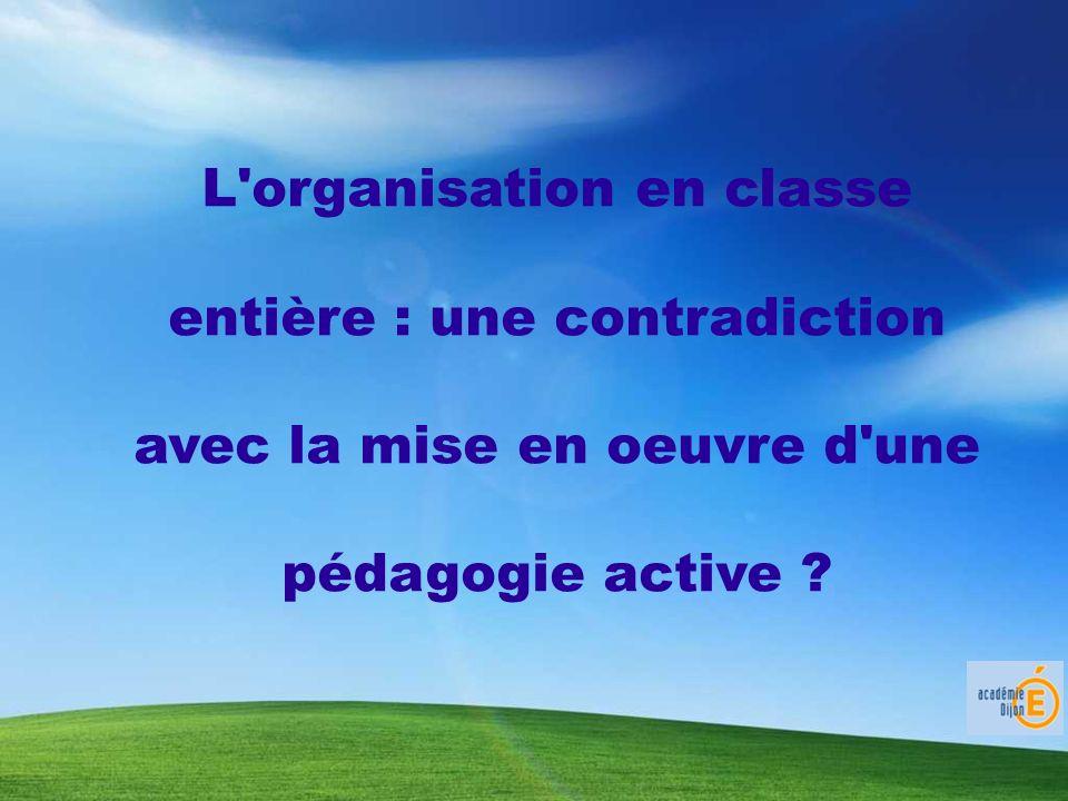 L organisation en classe entière : une contradiction avec la mise en oeuvre d une pédagogie active