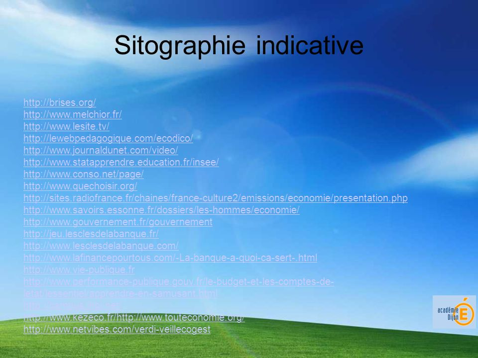 Sitographie indicative http://brises.org/ http://www.melchior.fr/ http://www.lesite.tv/ http://lewebpedagogique.com/ecodico/ http://www.journaldunet.c