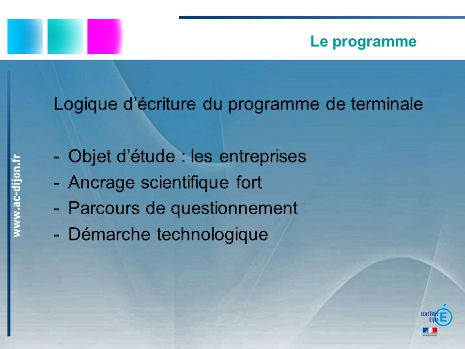 Le programme Logique décriture du programme de terminale -Objet détude : les entreprises -Ancrage scientifique fort -Parcours de questionnement -Démarche technologique