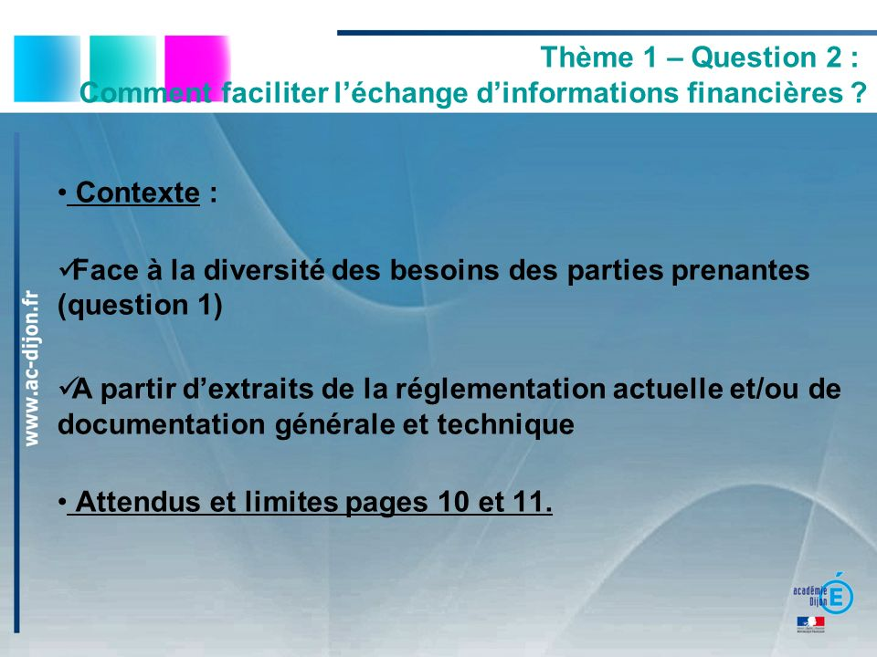 Thème 1 – Question 2 : Comment faciliter léchange dinformations financières ? Contexte : Face à la diversité des besoins des parties prenantes (questi
