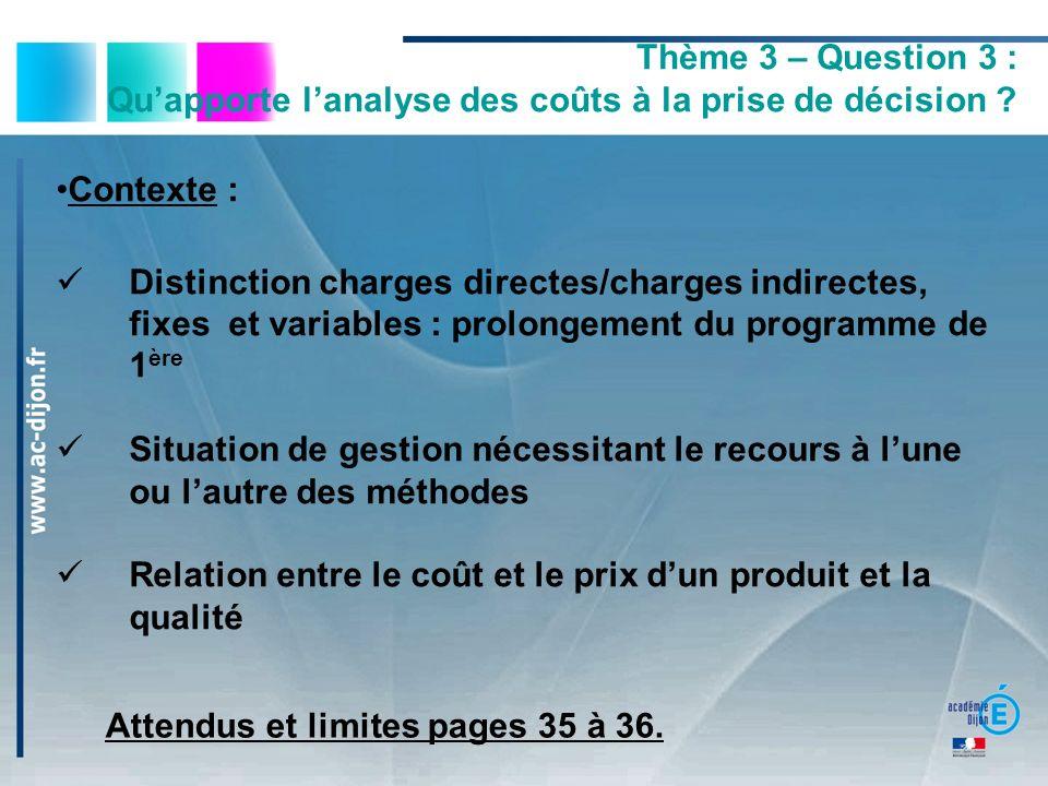 Thème 3 – Question 3 : Quapporte lanalyse des coûts à la prise de décision ? Contexte : Distinction charges directes/charges indirectes, fixes et vari
