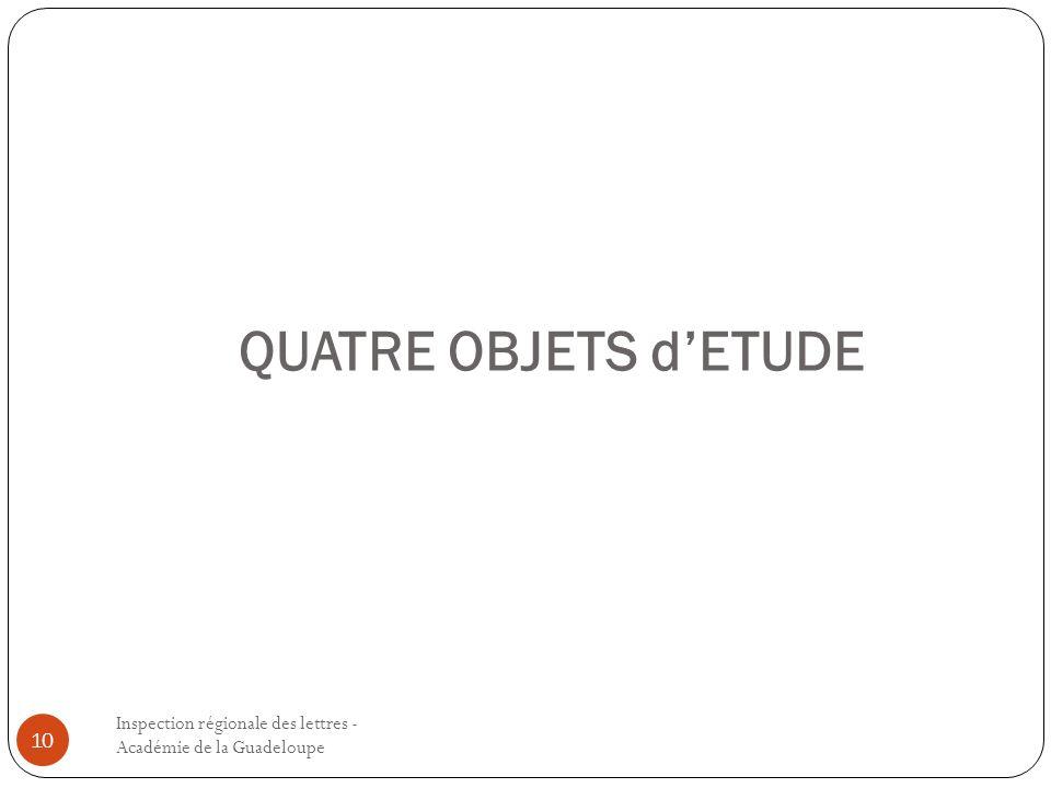 QUATRE OBJETS dETUDE Inspection régionale des lettres - Académie de la Guadeloupe 10