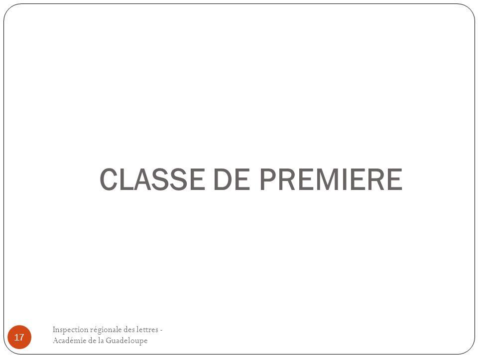 CLASSE DE PREMIERE Inspection régionale des lettres - Académie de la Guadeloupe 17