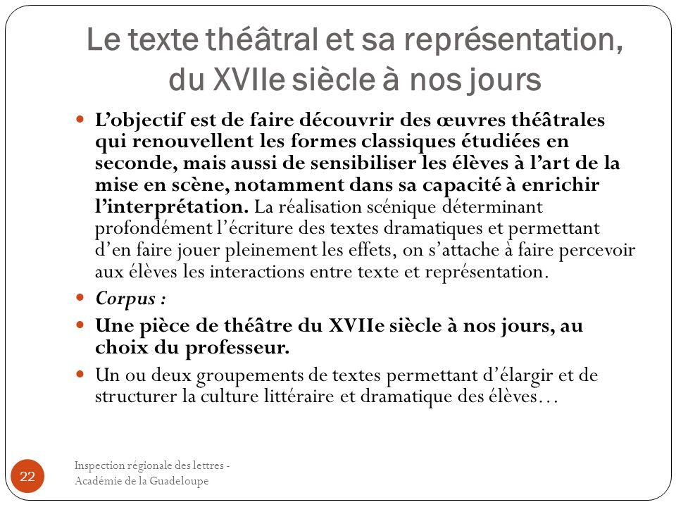 Le texte théâtral et sa représentation, du XVIIe siècle à nos jours Inspection régionale des lettres - Académie de la Guadeloupe 22 Lobjectif est de f
