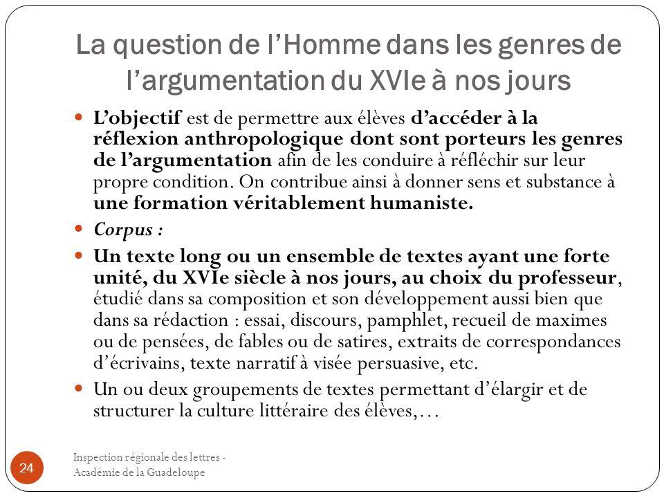 La question de lHomme dans les genres de largumentation du XVIe à nos jours Inspection régionale des lettres - Académie de la Guadeloupe 24 Lobjectif