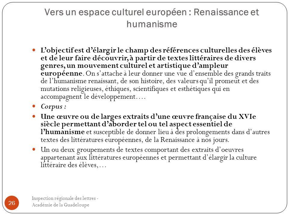 Vers un espace culturel européen : Renaissance et humanisme Inspection régionale des lettres - Académie de la Guadeloupe 26 Lobjectif est délargir le