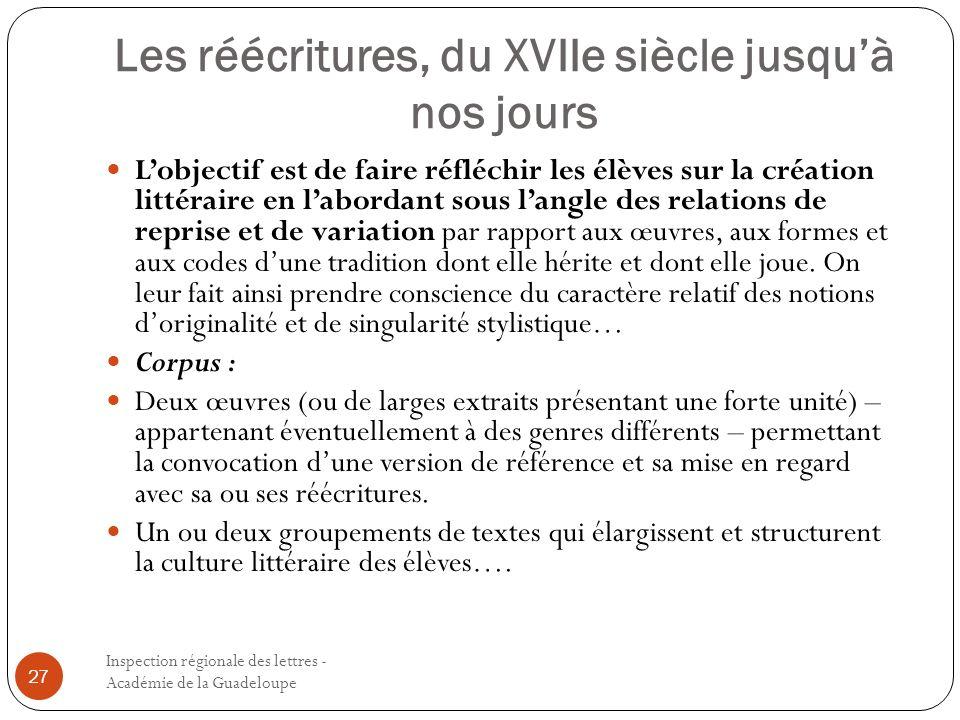 Les réécritures, du XVIIe siècle jusquà nos jours Inspection régionale des lettres - Académie de la Guadeloupe 27 Lobjectif est de faire réfléchir les