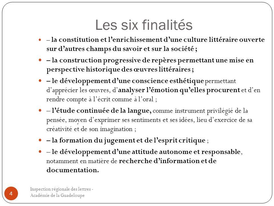 Les six finalités Inspection régionale des lettres - Académie de la Guadeloupe 4 – la constitution et lenrichissement dune culture littéraire ouverte