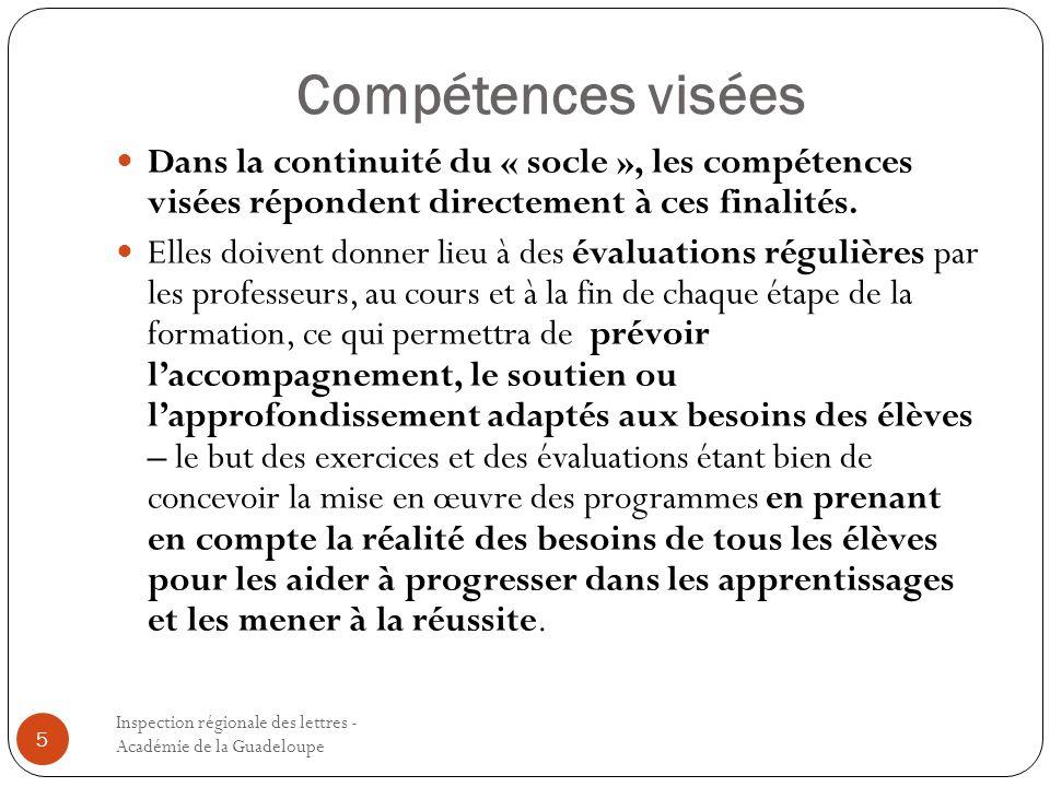 Compétences visées Inspection régionale des lettres - Académie de la Guadeloupe 5 Dans la continuité du « socle », les compétences visées répondent di